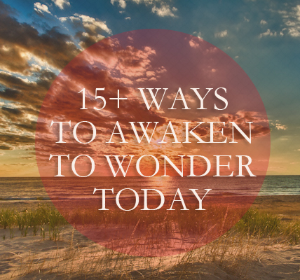 Are You Living Wonderstruck? 15+ Ways To Awaken to Wonder Today