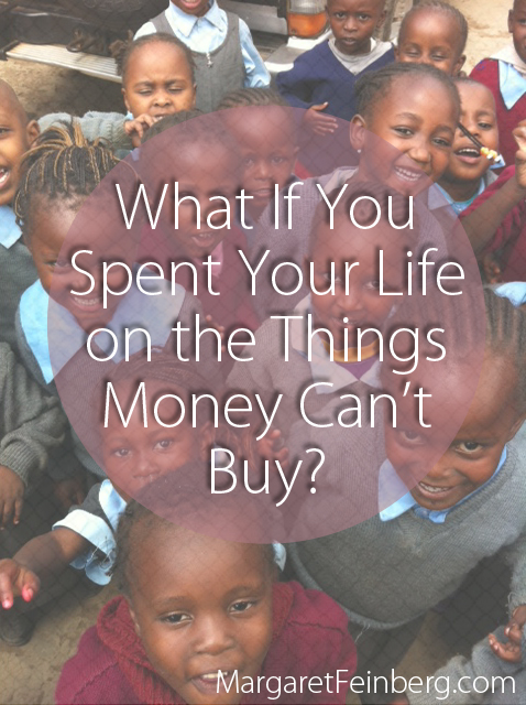 What If You Spent Your Life On The Things Money Can't Buy?