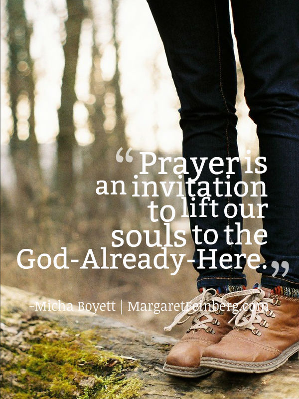 Prayer is an invitation to lift our souls to the God-Already-Here.